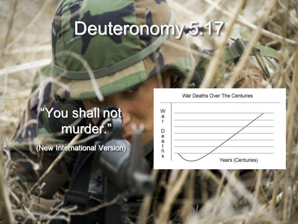 Deuteronomy 5:17 You shall not murder. (New International Version) You shall not murder. (New International Version)