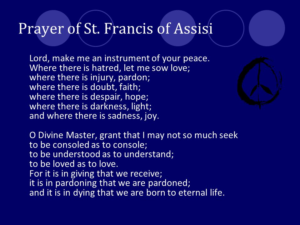 Prayer of St.Francis of Assisi Lord, make me an instrument of your peace.