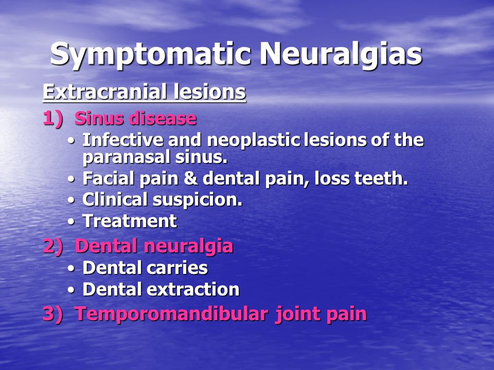 Symptomatic Neuralgias Extracranial lesions 1) Sinus disease Infective and neoplastic lesions of the paranasal sinus.Infective and neoplastic lesions