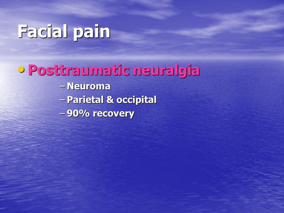 Facial pain Posttraumatic neuralgia Posttraumatic neuralgia –Neuroma –Parietal & occipital –90% recovery