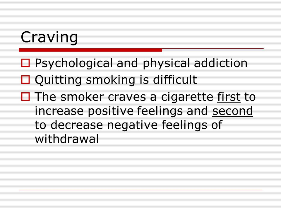 Crutch  One uses cigarettes to manage negative effects ( used as a tranquilizer): Tension reduction Stressful situations Anger Anxiety