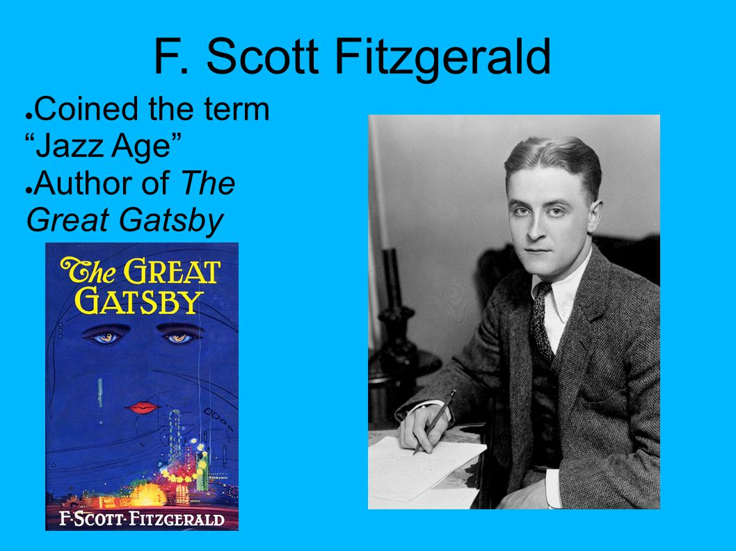 "F. Scott Fitzgerald ● Coined the term ""Jazz Age"" ● Author of The Great Gatsby"