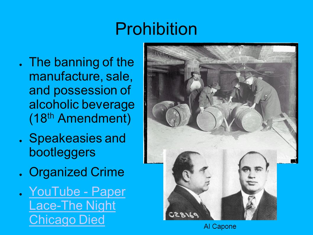 Prohibition ● The banning of the manufacture, sale, and possession of alcoholic beverage (18 th Amendment) ● Speakeasies and bootleggers ● Organized C