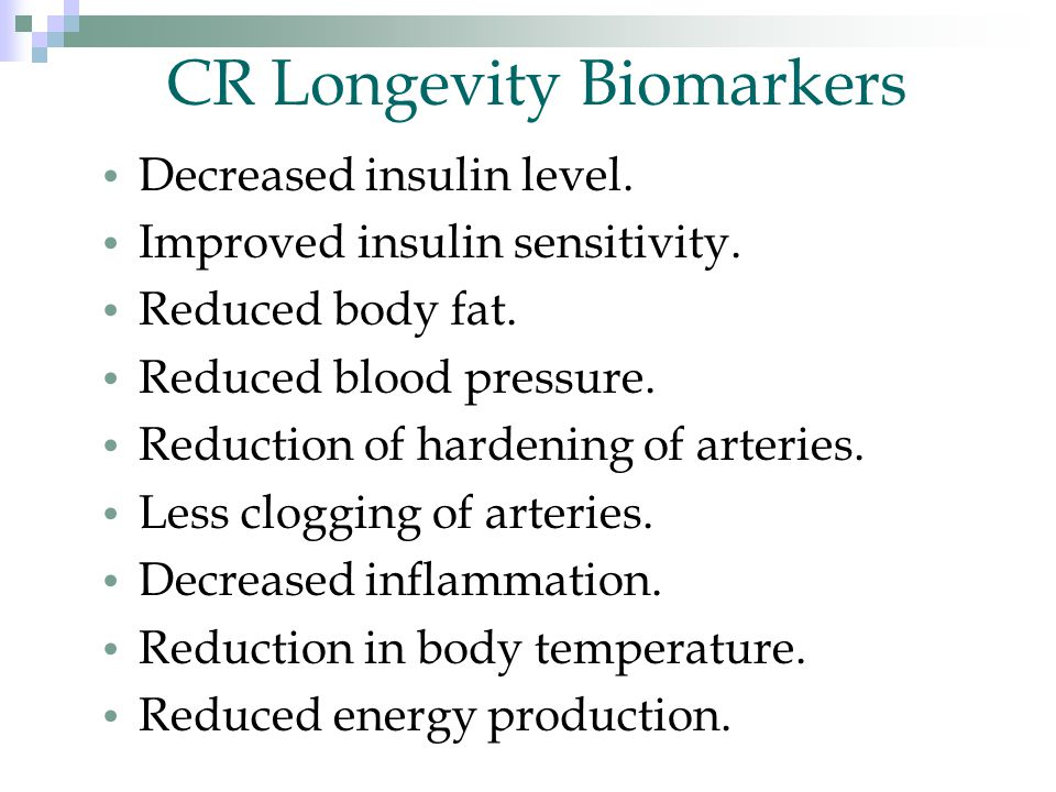 CR Longevity Biomarkers Decreased insulin level. Improved insulin sensitivity.