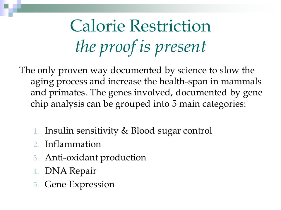 Calorie Restriction the proof is present The only proven way documented by science to slow the aging process and increase the health-span in mammals and primates.