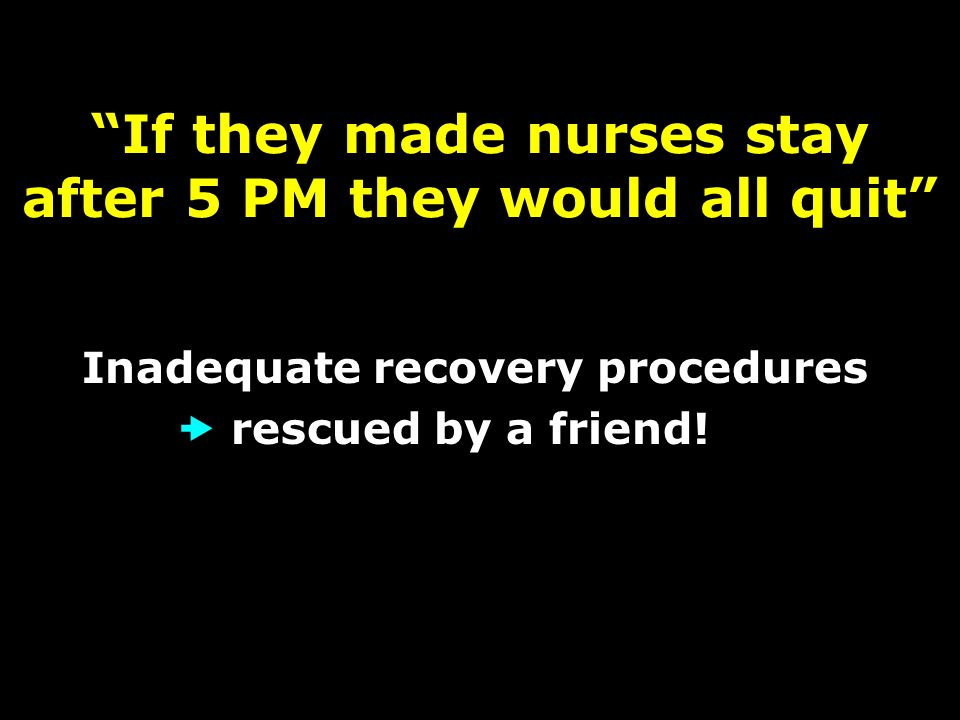 If they made nurses stay after 5 PM they would all quit Inadequate recovery procedures  rescued by a friend!