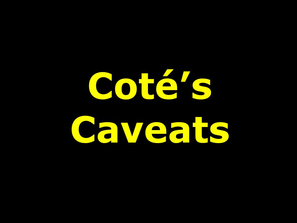 Coté's Caveats