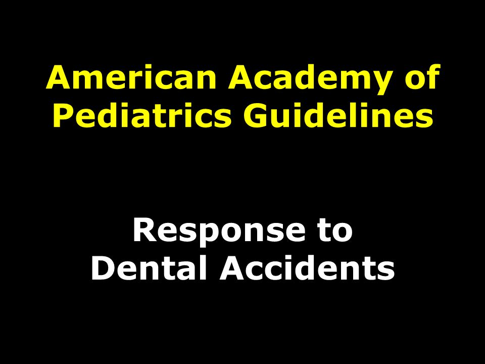 American Academy of Pediatrics Guidelines Response to Dental Accidents