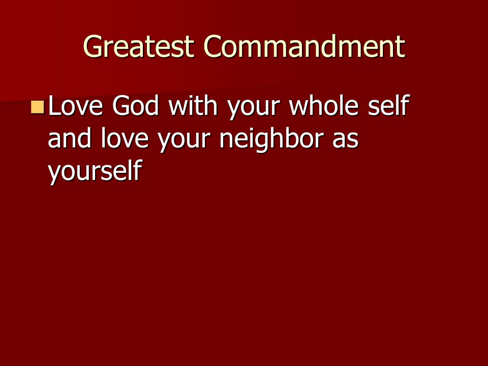 Love God with your whole self and love your neighbor as yourself Love God with your whole self and love your neighbor as yourself