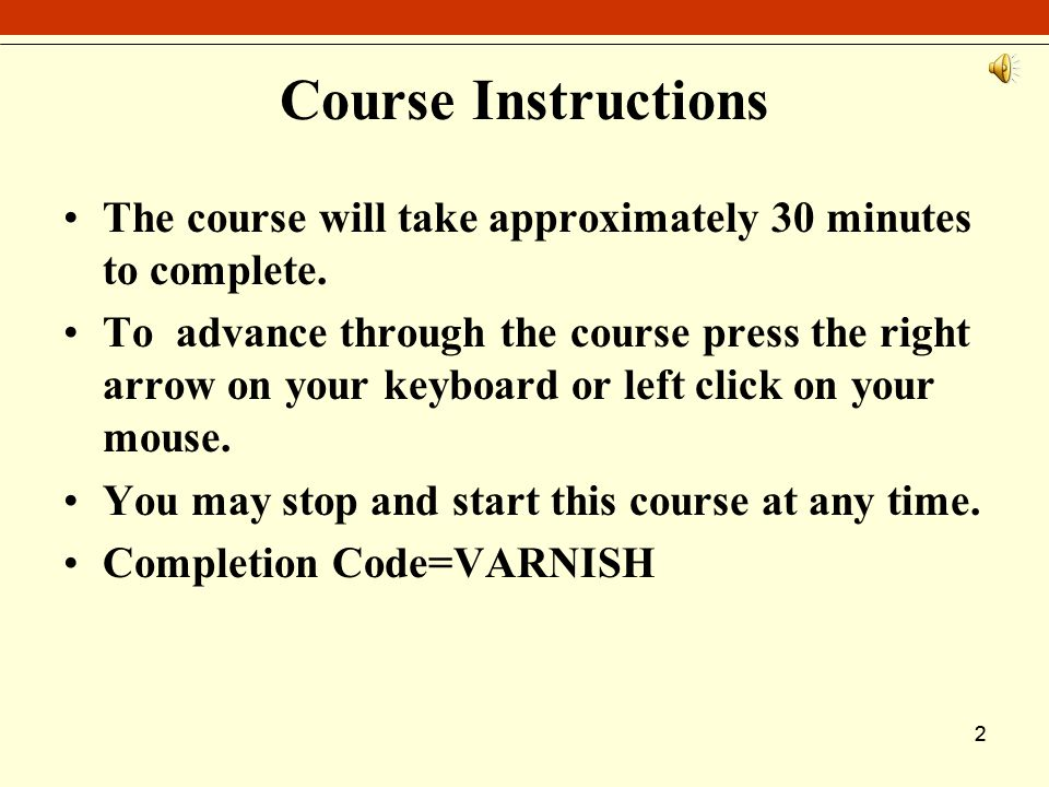 22 Course Instructions The course will take approximately 30 minutes to complete.