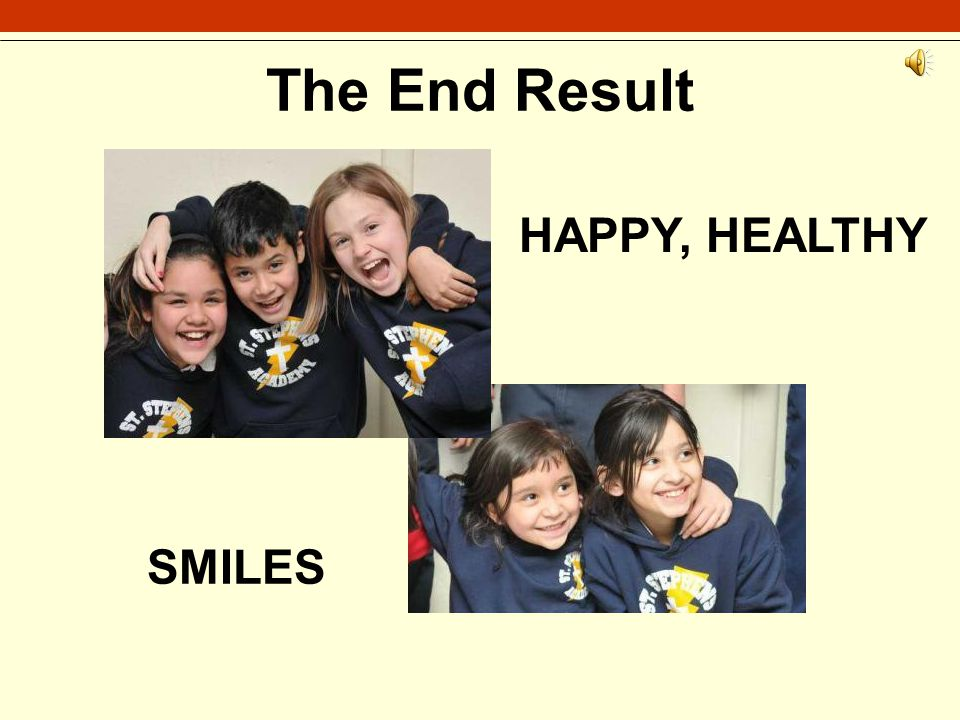 The End Result HAPPY, HEALTHY SMILES