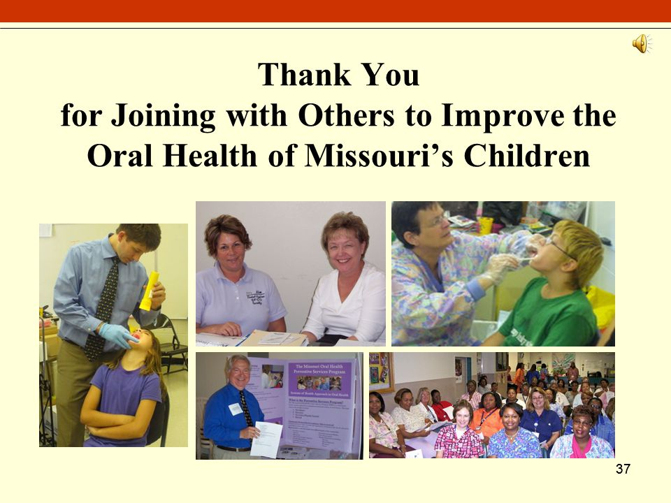 37 Thank You for Joining with Others to Improve the Oral Health of Missouri's Children