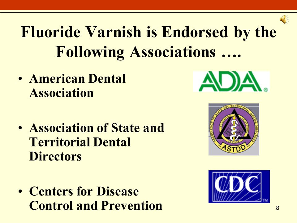 8 Fluoride Varnish is Endorsed by the Following Associations ….