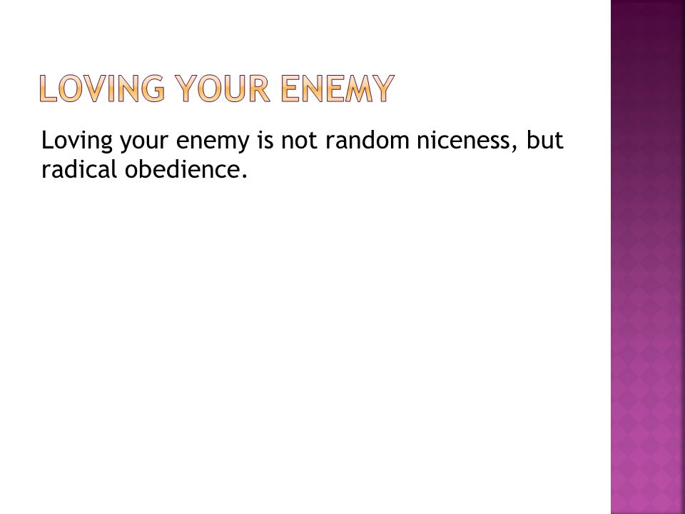 Loving your enemy is not random niceness, but radical obedience.