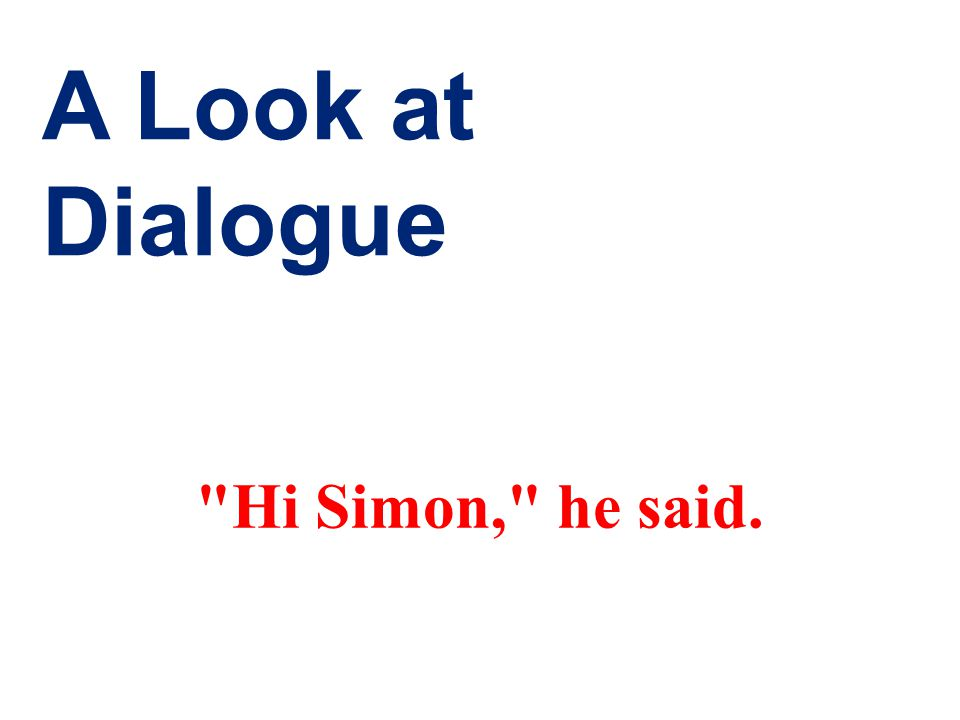 A Look at Dialogue Hi Simon, he said.