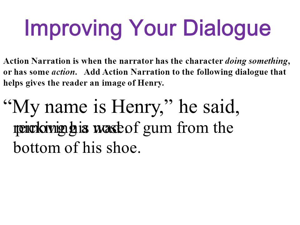 Add some additional Action Narration to the following dialogue that shows a personality trait of the character.