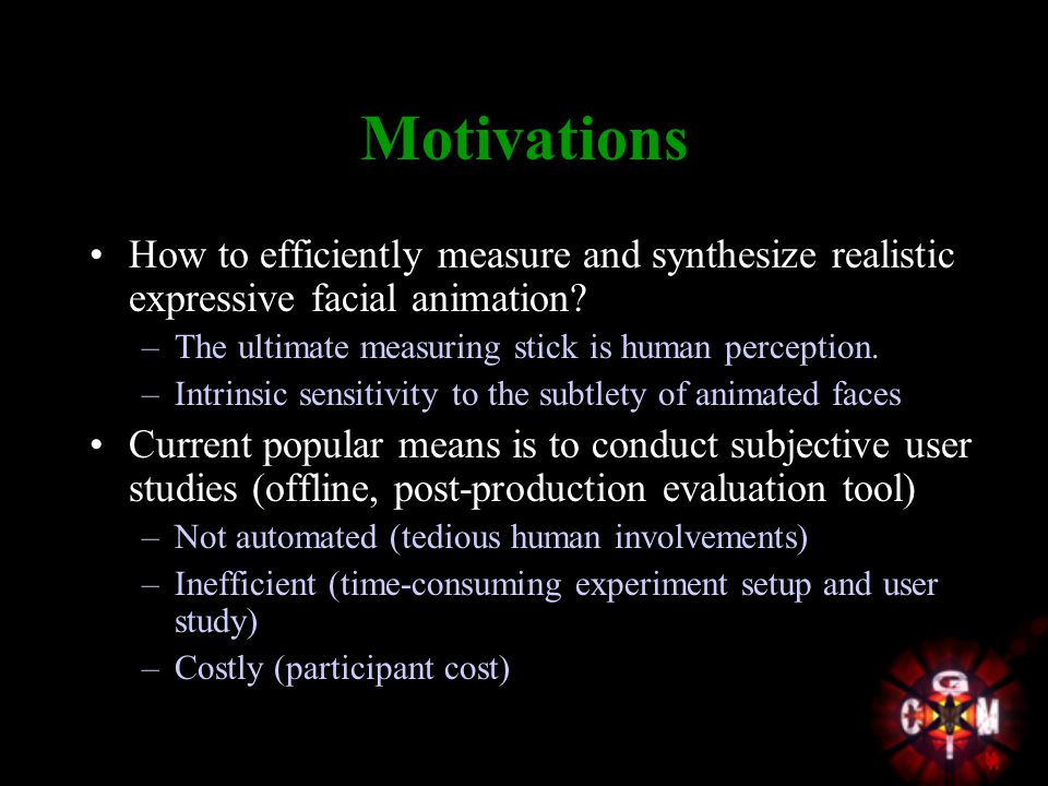 Motivations How to efficiently measure and synthesize realistic expressive facial animation.