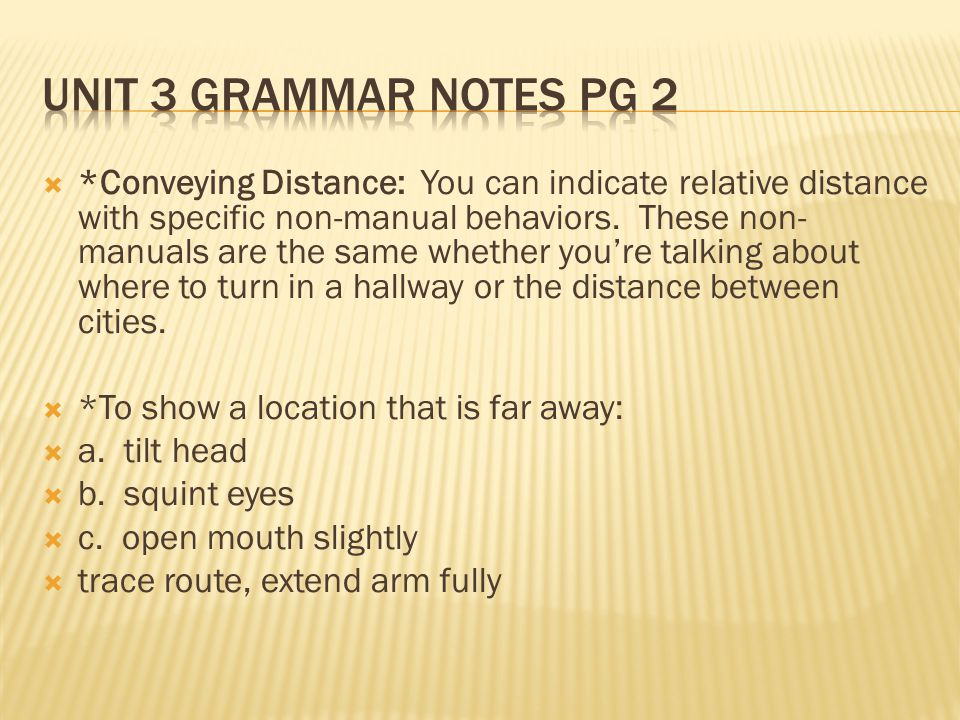 *Conveying Distance: You can indicate relative distance with specific non-manual behaviors.