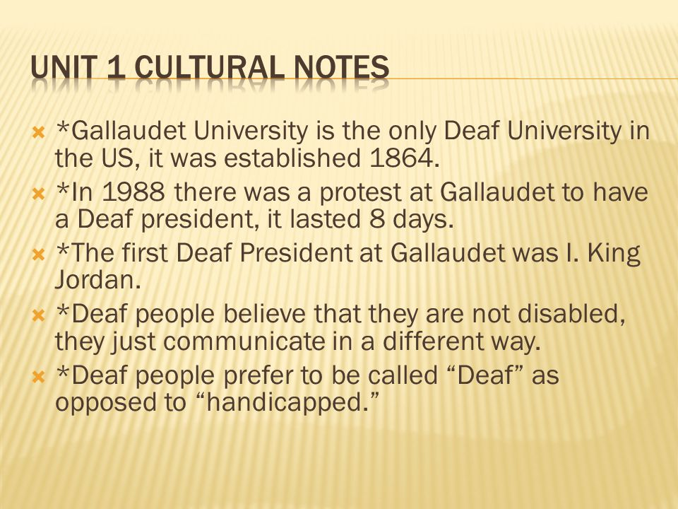  *Gallaudet University is the only Deaf University in the US, it was established 1864.