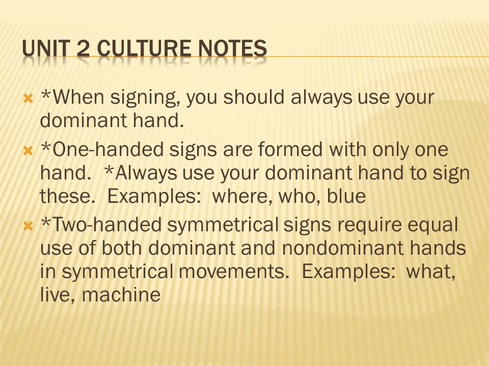  *When signing, you should always use your dominant hand.