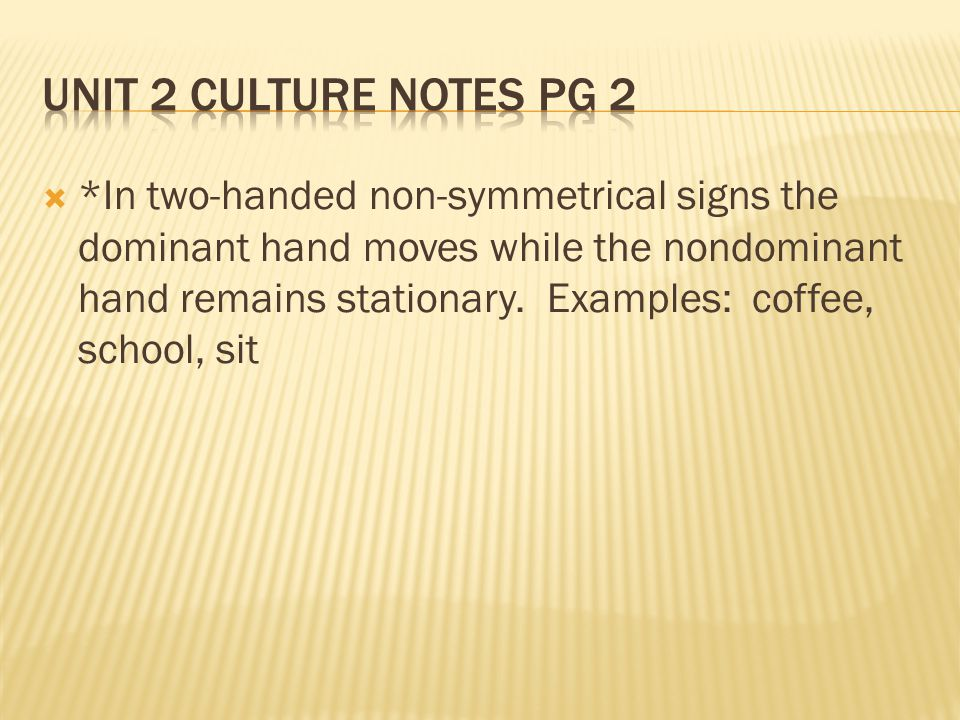  *In two-handed non-symmetrical signs the dominant hand moves while the nondominant hand remains stationary.