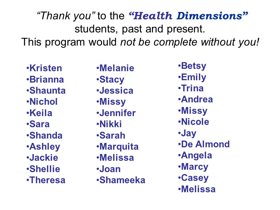 Thank you to the Health Dimensions students, past and present.