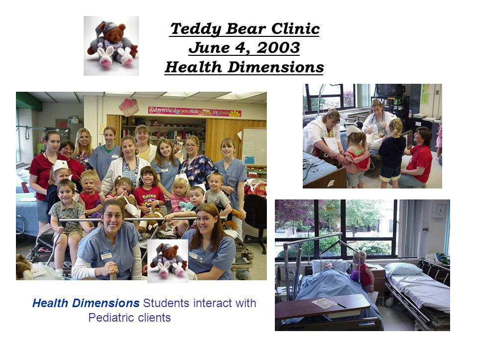 Teddy Bear Clinic June 4, 2003 Health Dimensions Health Dimensions Students interact with Pediatric clients