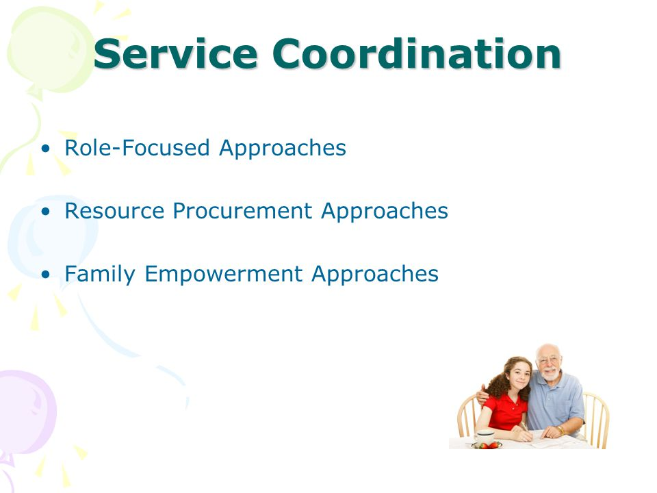 Service Coordination Role-Focused Approaches Resource Procurement Approaches Family Empowerment Approaches