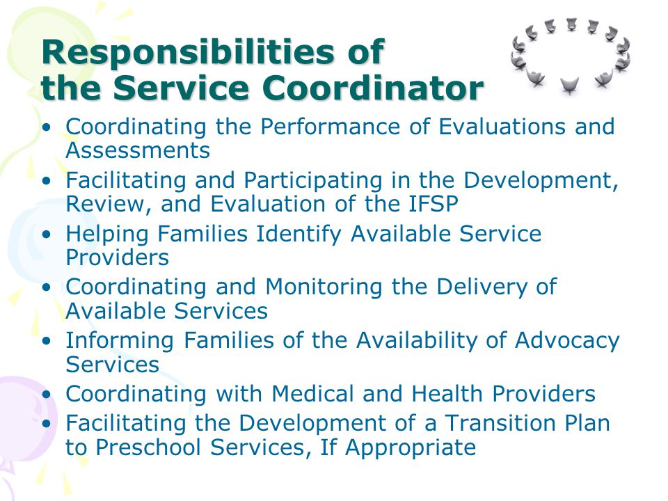 Responsibilities of the Service Coordinator Coordinating the Performance of Evaluations and Assessments Facilitating and Participating in the Developm