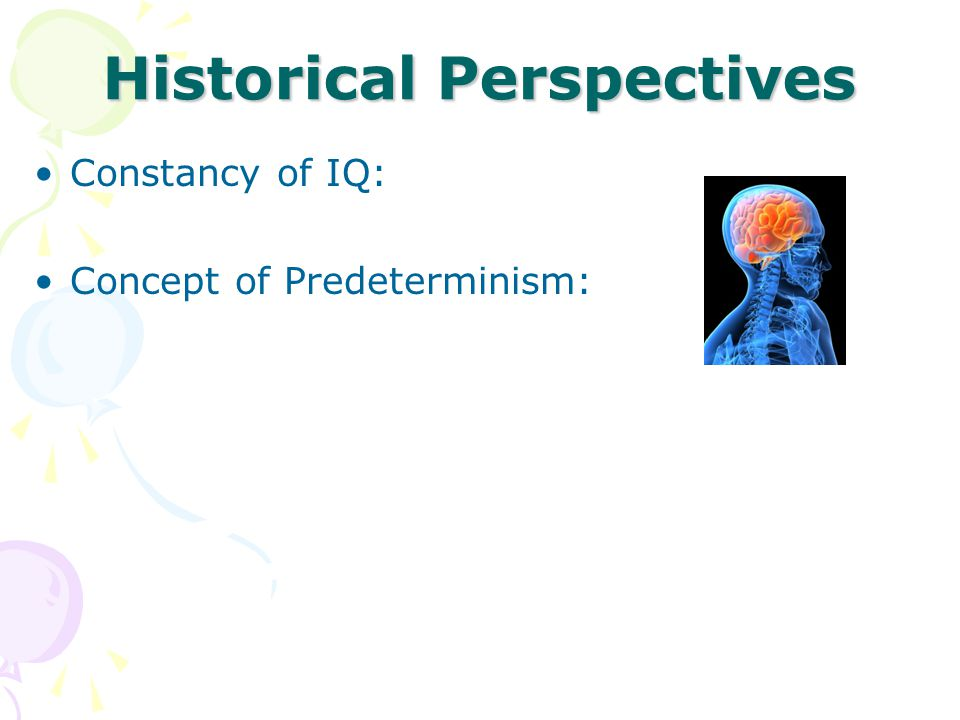 Historical Perspectives Constancy of IQ: Concept of Predeterminism: