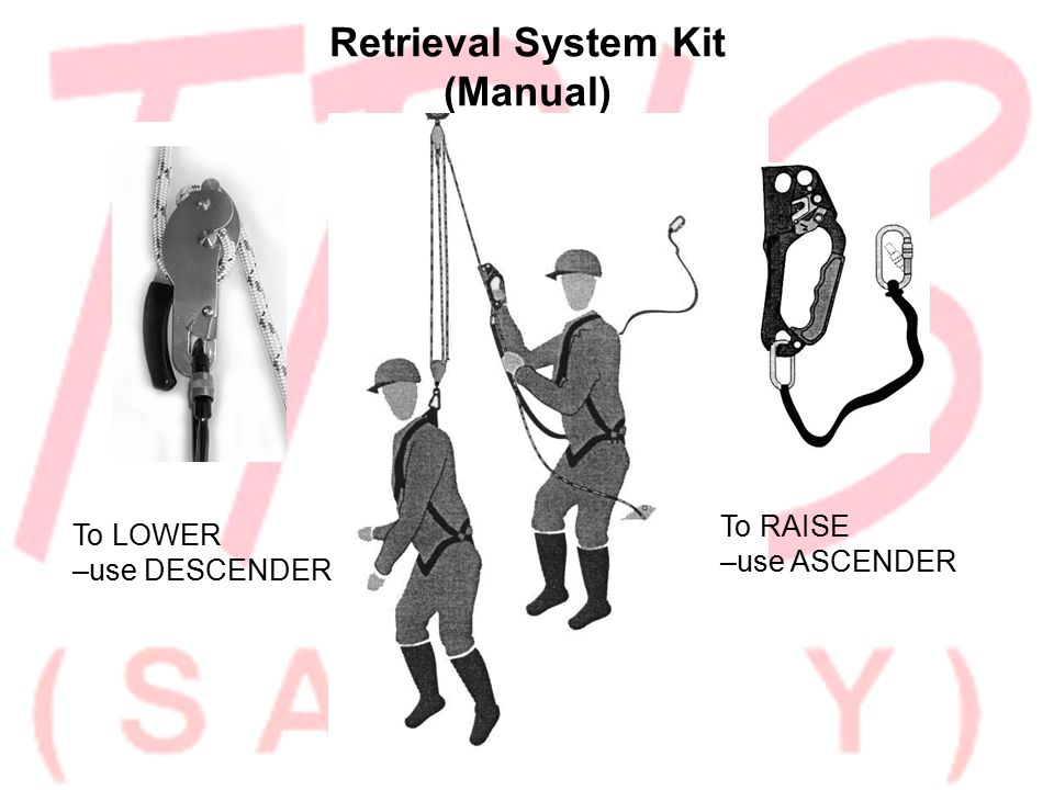 Retrieval System Kit (Manual) To LOWER –use DESCENDER To RAISE –use ASCENDER
