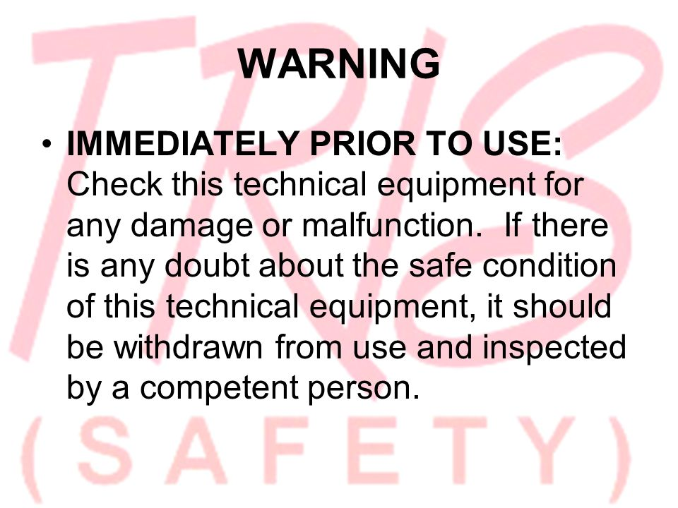 WARNING IMMEDIATELY PRIOR TO USE: Check this technical equipment for any damage or malfunction.