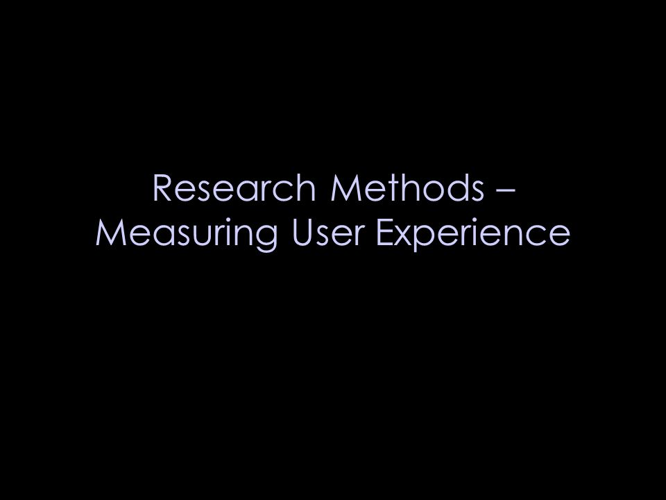 Research Methods – Measuring User Experience