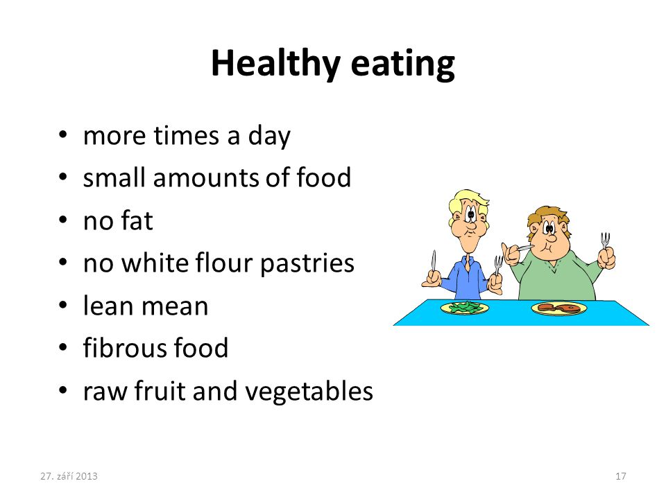 Healthy eating more times a day small amounts of food no fat no white flour pastries lean mean fibrous food raw fruit and vegetables 27.