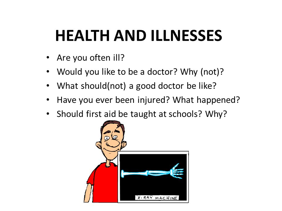 HEALTH AND ILLNESSES Are you often ill. Would you like to be a doctor.