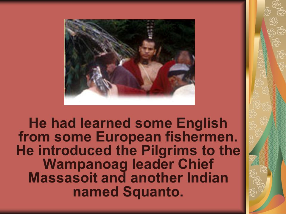 One day a Native American named Samoset walked into the Plymouth colony and said Welcome Englishmen .