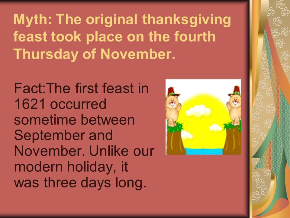 Myth: The first Thanksgiving festival was in 1621 and the Pilgrims celebrated it every year thereafter.