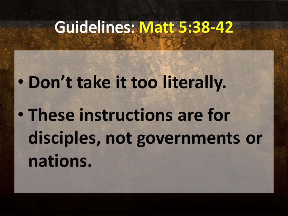 Don't take it too literally. These instructions are for disciples, not governments or nations.