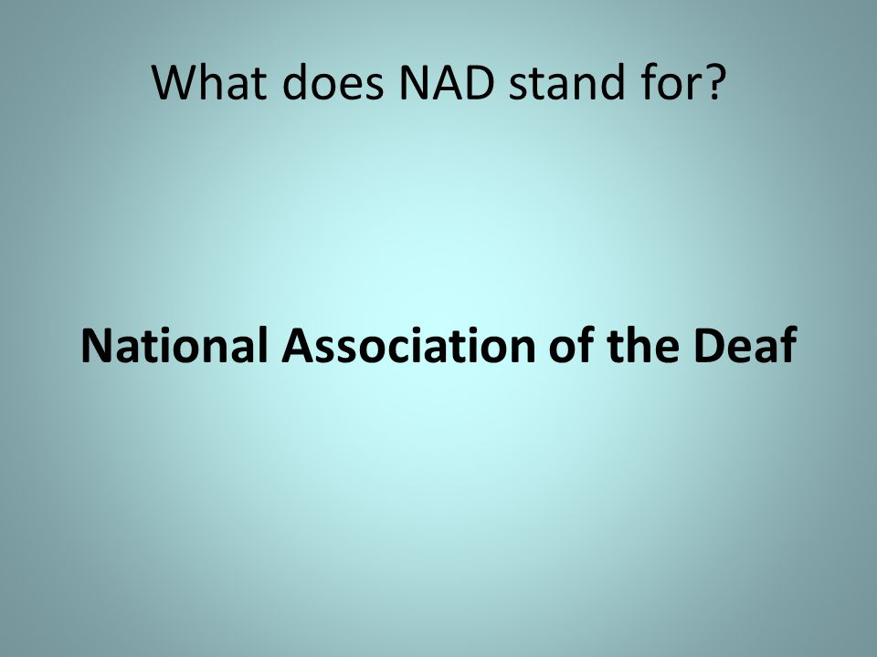 What does NAD stand for? National Association of the Deaf