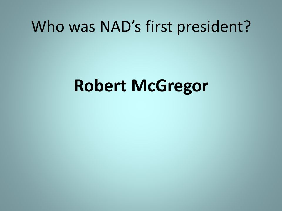 Who was NAD's first president? Robert McGregor