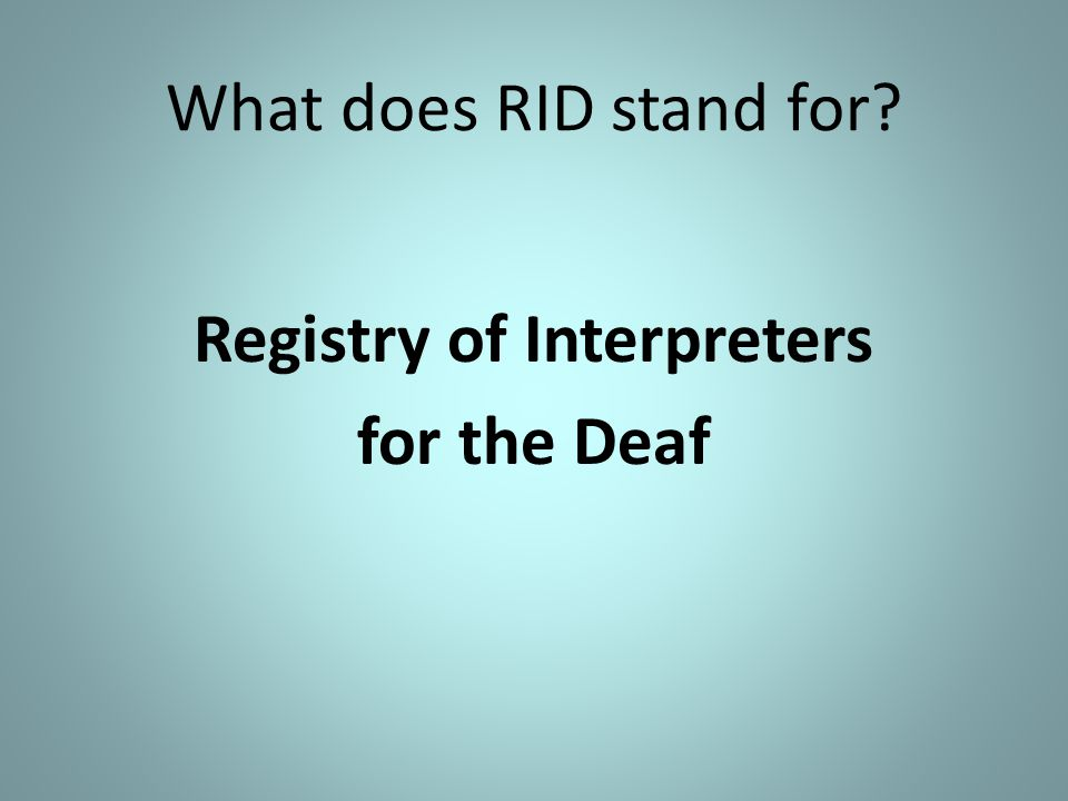What does RID stand for? Registry of Interpreters for the Deaf