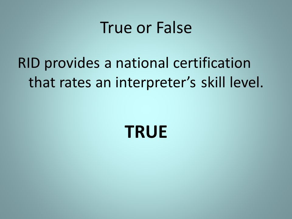 True or False RID provides a national certification that rates an interpreter's skill level. TRUE