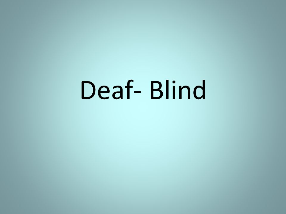 Most Deaf-Blind people have become DB due to… A.Near-sightedness B.Usher's syndrome C.Injury D.Birth defect
