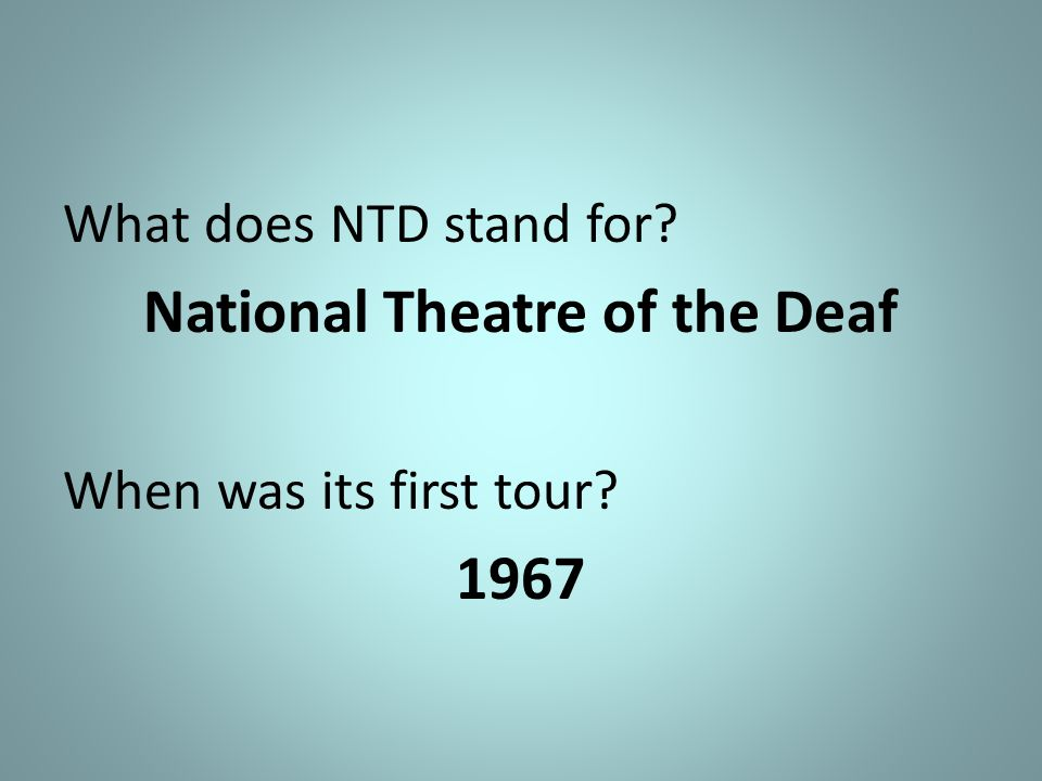 What does NTD stand for? National Theatre of the Deaf When was its first tour? 1967