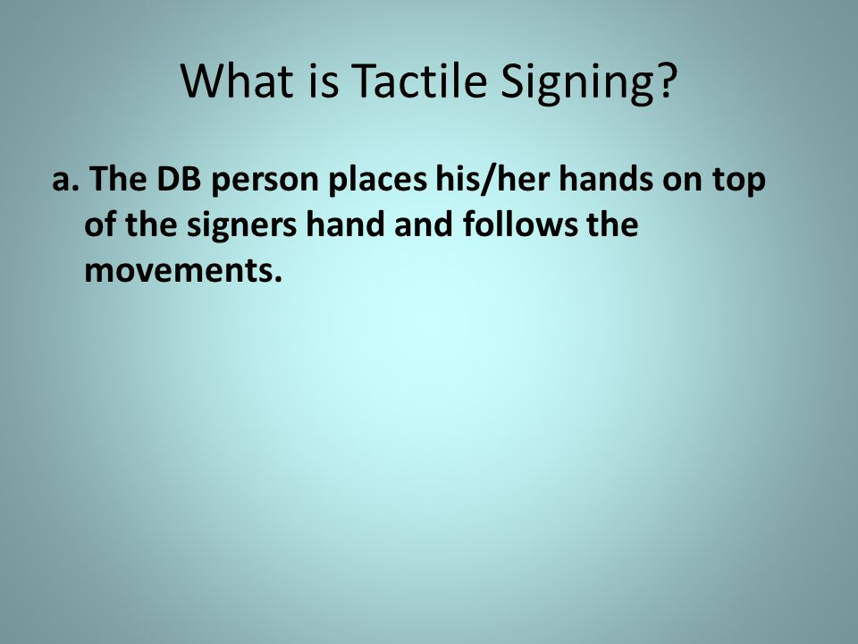 What is Tactile Signing. a.