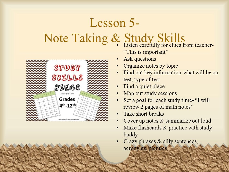 "Lesson 5- Note Taking & Study Skills Listen carefully for clues from teacher- ""This is important"" Ask questions Organize notes by topic Find out key i"