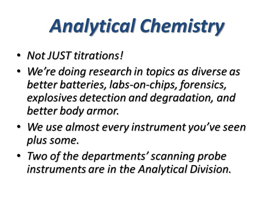 Analytical Chemistry Not JUST titrations. Not JUST titrations.