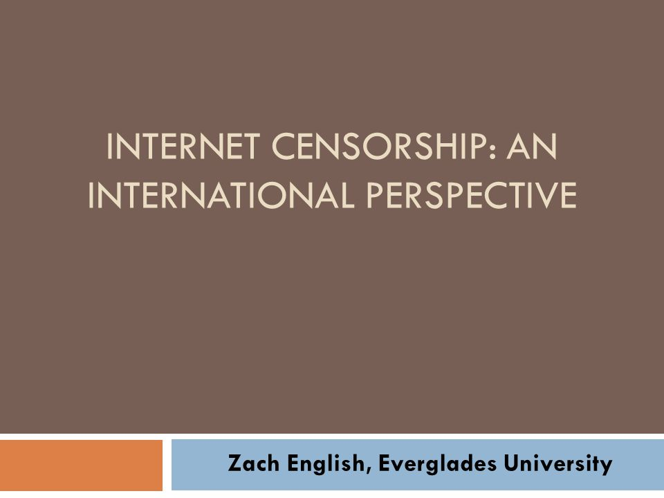 INTERNET CENSORSHIP: AN INTERNATIONAL PERSPECTIVE Zach English, Everglades University