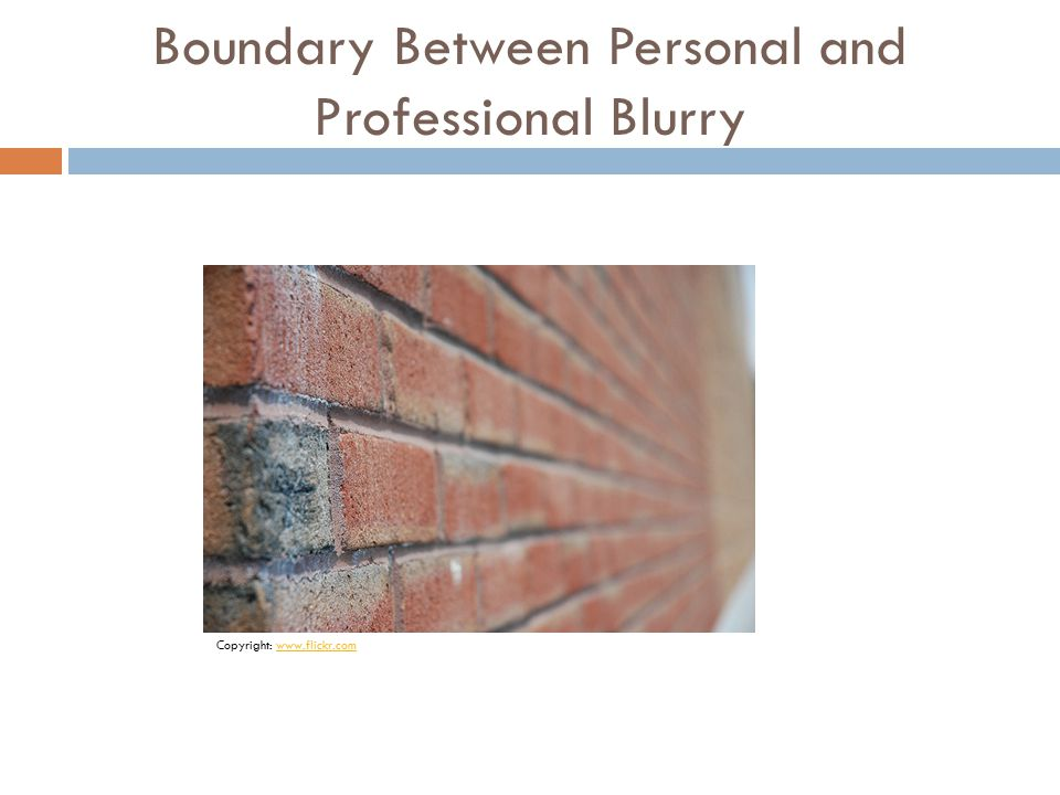 Boundary Between Personal and Professional Blurry Copyright: www.flickr.comwww.flickr.com