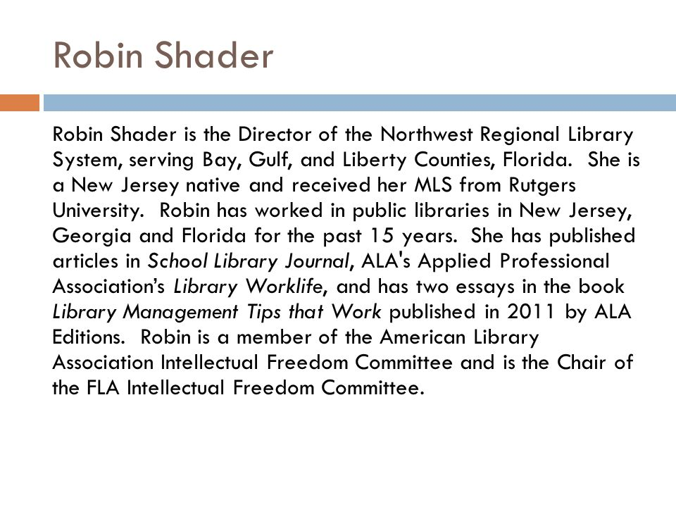 Robin Shader Robin Shader is the Director of the Northwest Regional Library System, serving Bay, Gulf, and Liberty Counties, Florida.